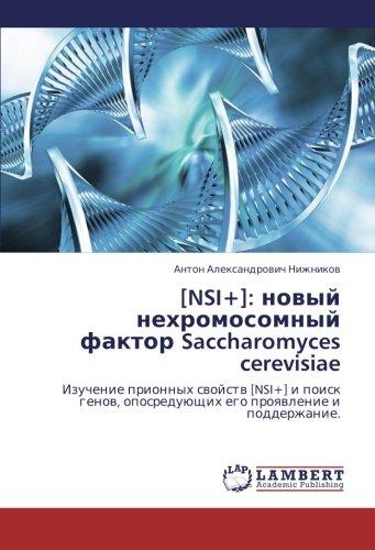 [NSI+]: novyy nekhromosomnyy faktor Saccharomyces cerevisiae: Izuchenie prionnykh svoystv [NSI+] i poisk genov, oposreduyushchikh ego proyavlenie i podderzhanie. (Russian Edition)