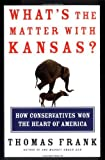 img - for What's the Matter With Kansas: How Conservatives Won the Heart of America book / textbook / text book