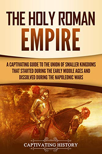 Amazon com: The Holy Roman Empire: A Captivating Guide to