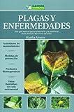 Plagas y enfermedades. Una guia esencial para el tratamiento y la prevencion de las diversas afecciones del jardin (Jardineria practica/ Practical Gardening) (Spanish Edition)
