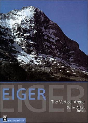 Eiger The Vertical Arena Daniel Anker 9780898866797 Amazon.com Books & Eiger: The Vertical Arena: Daniel Anker: 9780898866797: Amazon.com ...