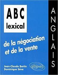 ABC lexical de la négociation et de la vente: Anglais par Jean-Claude Bertin