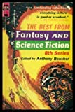 THE BEST FROM FANTASY AND SCIENCE FICTION (8th) Eighth Series: Ministering Angels; Captivity; Men Who Murdered Mohammed; Wait; Backwardness; Up to Date Sorcerer; A Deskful of Girls; Eripmav; Poor Little Warrior; The Omen; Gil Graltar; Grantha Sighting
