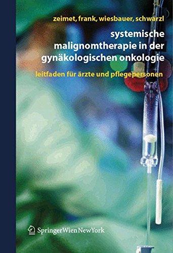 Systemische Malignomtherapie in der Gynäkologischen Onkologie: Ein Leitfaden für Ärzte und Pflegepersonen: Ein Leitfaden Fur Arzte Und Pflegepersonen