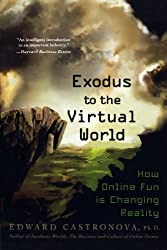 Exodus to the Virtual World: How Online Fun Is Changing Reality