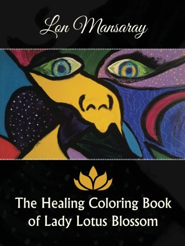 (The Healing Coloring Book of Lady Lotus Blossom )