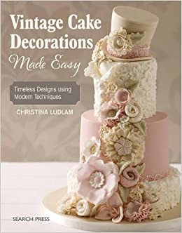 Cake Decorating Made Easy Book : Vintage Cake Decorations Made Easy: Timeless Designs Using ...