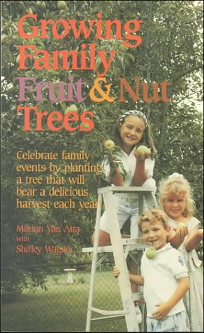 Growing Family Fruit and Nut Trees (Reference and Field Guides)