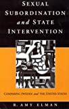 Sexual Subordination and State Intervention, R. Amy Elman, 1571810714