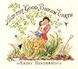 And the Good Brown Earth, Kathy Henderson, 0763623016