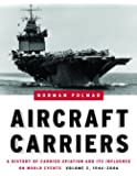 Aircraft Carriers: A History of Carrier Aviation and Its Influence on World Events: Vol. II, 1946-2006