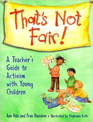 Thats Not Fair A Teachers Guide To Activism With Young Children