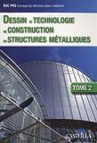 Dessin et technologie de construction en structures métalliques BEP-Bac Professionnel ouvrages du bâtiment option métallerie : Tome 2 de Claude Corbet (12 mai 2009) Broché