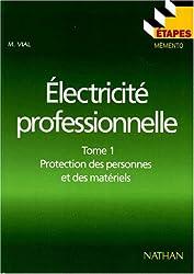Eléctricité professionnelle Tome 1 protection des personnes et des matériels