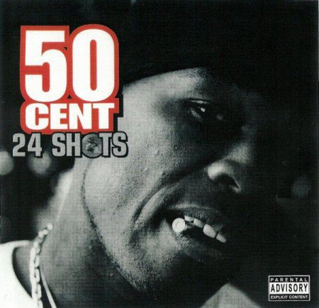 50 Cent - 24 Shots: Brand New Exclusive Material & Freestylers - Zortam Music