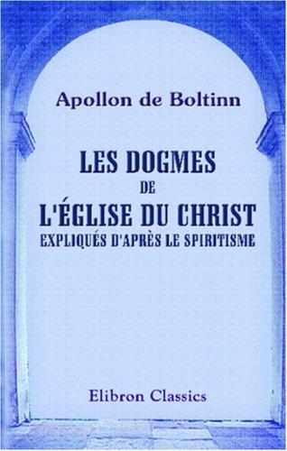 Read Online Les dogmes de l'église du Christ expliqués d'après le spiritisme (French Edition) pdf