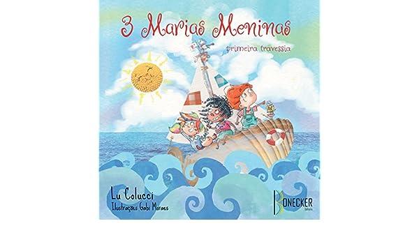3 Marias meninas: primeira travessia (Portuguese Edition) - Kindle edition by Luciana Colucci, Bonecker Editora. Children Kindle eBooks @ Amazon.com.