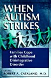 When Autism Strikes, Robert A. Catalano, 030645789X
