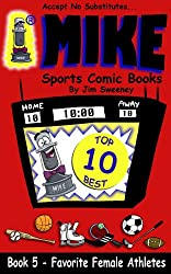 MIKE's Favorite Female Athletes (MIKE's Top 10 Best Book 5)
