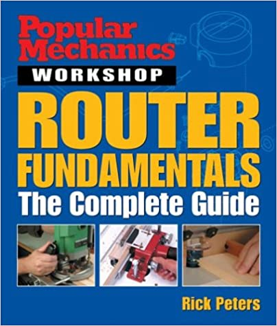 The Complete Guide Popular Mechanics Workshop Router Fundamentals