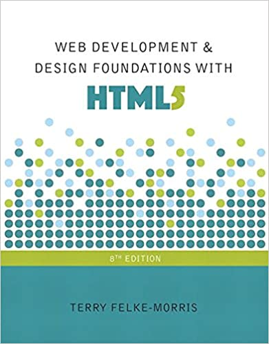 Web Development And Design Foundations With Html5 8th Edition Felke Morris Terry 9780134322759 Amazon Com Books