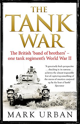 The Tank War: The British Band of Brothers - One Tank Regiment's World War II
