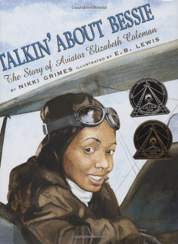 Talkin' About Bessie: The Story of Aviator Elizabeth Coleman (Coretta Scott King Author Honor - Aviator Story