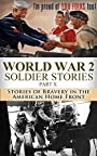 World War 2: Soldier Stories Part X: Stories of Bravery in the American Home Front (World War 2 Soldier Stories Book 10)
