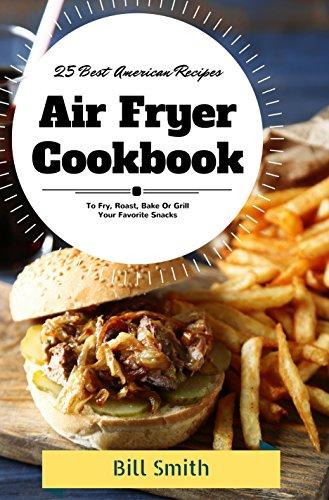 Air fryer cookbook 25 best american air fryer recipes to fry roast air fryer cookbook 25 best american air fryer recipes to fry roast bake forumfinder Gallery