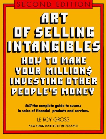 Art of Selling Intangibles: How to Make Your Millions Investing Other Peoples Money