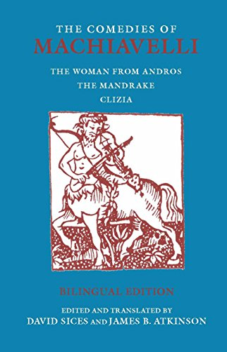 The Comedies of Machiavelli: The Woman from Andros; The Mandrake; Clizia (Hackett Classics)