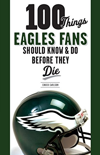 100 Things Eagles Fans Should Know & Do Before They Die (100 Things...Fans Should Know) ()