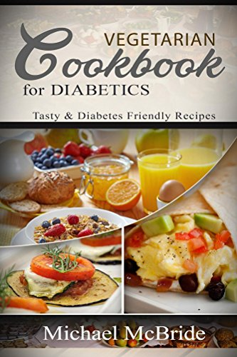 Vegetarian Cookbook for Diabetics: Tasty & Diabetes Friendly Recipes by Michael McBride