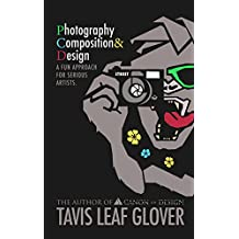 Photography Composition and Design: A Fun Approach for Serious Artists.