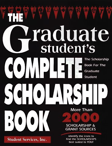 The Graduate Student's Complete Scholarship Book (GRADUATE STUDENT'S COMPLETE SCHOLARSHIP BOOK)