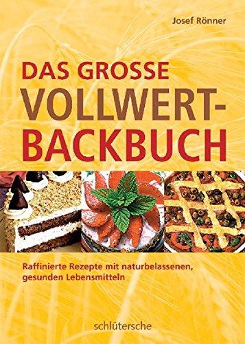 Das große Vollwert-Backbuch. Raffinierte Rezepte mit naturbelassenen, gesunden Lebensmitteln