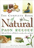 The Complete Book of Natural Pain Relief, Richard Thomas, 1552091686