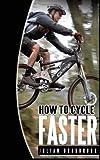 How to Cycle Faster, Julian Bradbrook, 1480150355
