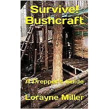 Survive! Bushcraft : A Prepper's Guide