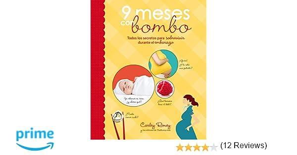 9 meses con bombo: Todos los secretos para sobrevivir durante el embarazo Embarazo, bebé y niño: Amazon.es: Carley Roney: Libros