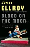 Blood on the Moon, James Ellroy, 140009528X