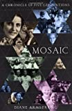 Starting in Krakow, Poland in 1890, and spanning more than one hundred years, five generations, and four continents, Mosaic is Diane Armstrong's moving account of her remarkable, resilient family.  This story begins when Daniel Baldinger divorces the...