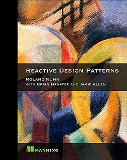 Design Patterns Book Summary: Reactive Design Patterns: Amazon.ca: Roland Kuhn Dr. Brian Hanafee rh:amazon.ca,Design