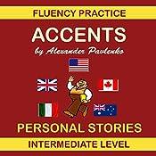 Accents, Personal Stories: English Fluency Practice, Intermediate Level, Book 6   Alexander Pavlenko