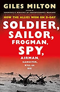 Book Cover: Soldier, Sailor, Frogman, Spy, Airman, Gangster, Kill or Die: How the Allies Won on D-Day