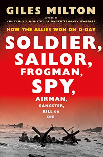 Soldier, Sailor, Frogman, Spy, Airman, Gangster, Kill or Die: How the Allies Won on D-Day ()