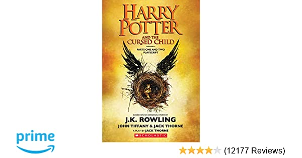 e216cab7 Harry Potter and the Cursed Child, Parts One and Two: The Official  Playscript of the Original West End Production: J.K. Rowling, Jack Thorne,  John Tiffany: ...