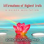 Affirmations of Highest Truth: A Guided Meditation | Zorica Gojkovic Ph.D.