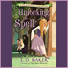Unlocking the Spell: A Tale of the Wide-Awake Princess Audiobook by E.D. Baker Narrated by Emily Bauer