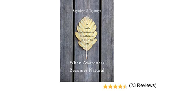 When awareness becomes natural a guide to cultivating mindfulness when awareness becomes natural a guide to cultivating mindfulness in everyday life kindle edition by sayadaw u tejaniya robert french fandeluxe Images